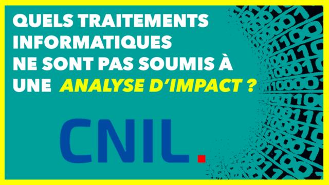 CNIL : les traitements non soumis à analyse d'impact