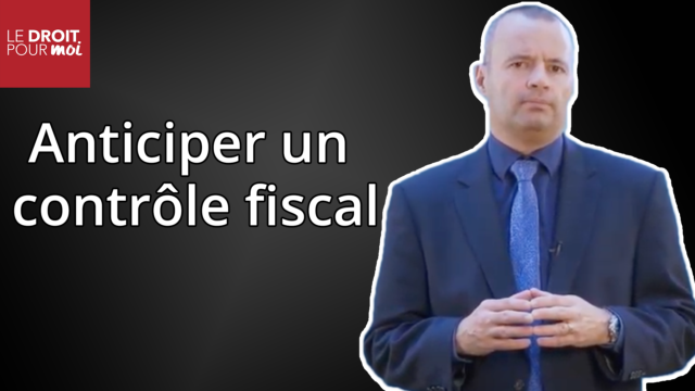 Contrôle fiscal : savoir l'anticiper