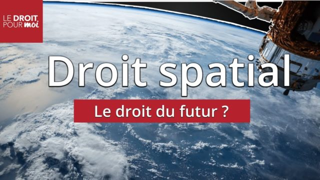 Droit spatial : le droit du futur ?
