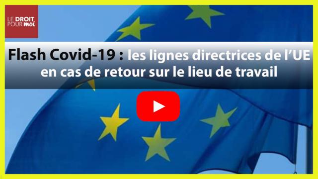 Flash Covid-19 : les lignes directrices de l'UE en cas de retour sur le lieu de travail