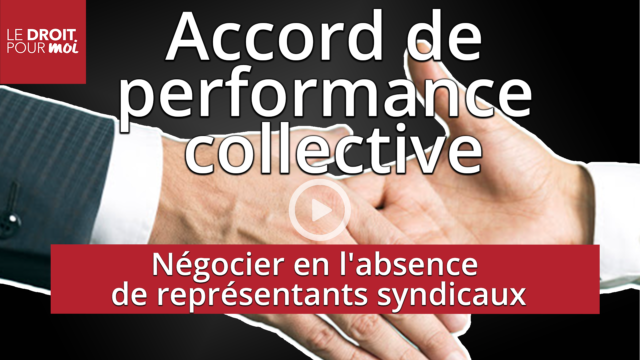 Accord de performance collective : comment négocier en l'absence de représentants syndicaux ?