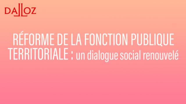 Réforme de la fonction publique territoriale : un dialogue social renouvelé