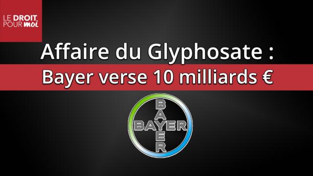 10 milliards d'euros : le montant versé par Bayer dans les affaires du Glyphosate
