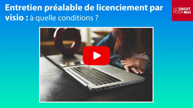 Entretien préalable de licenciement par visioconférence : à quelles conditions ?