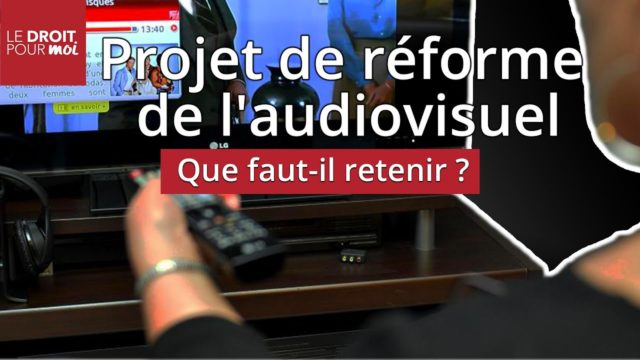 Projet de réforme de l'audiovisuel : que faut-il retenir ?